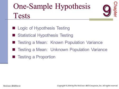 One-Sample Hypothesis Tests Chapter99 Logic of Hypothesis Testing Statistical Hypothesis Testing Testing a Mean: Known Population Variance Testing a Mean: