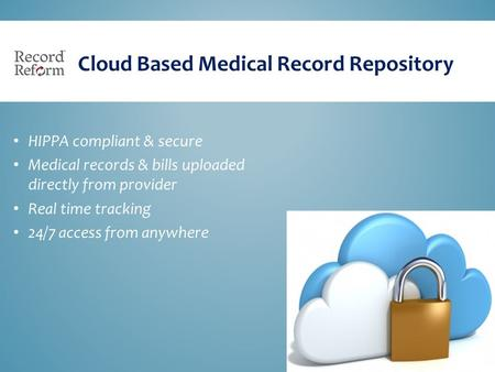HIPPA compliant & secure Medical records & bills uploaded directly from provider Real time tracking 24/7 access from anywhere Cloud Based Medical Record.