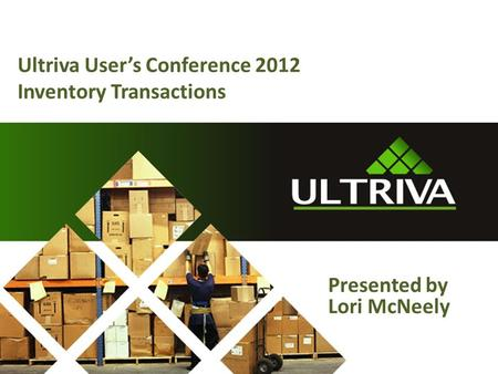 Ultriva User's Conference 2012 Inventory Transactions  uite/Account.mvc Presented by Lori McNeely.