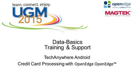 Data-Basics Training & Support TechAnywhere Android Credit Card Processing with OpenEdge OpenEdge™