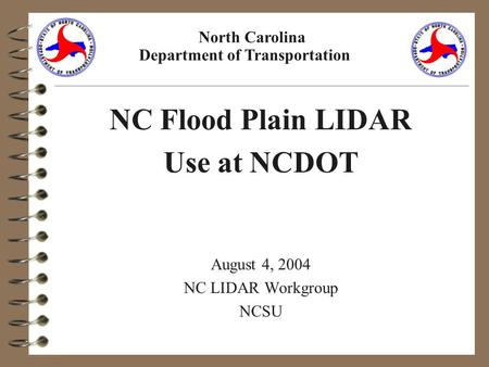 NC Flood Plain LIDAR Use at NCDOT August 4, 2004 NC LIDAR Workgroup NCSU North Carolina Department of Transportation.