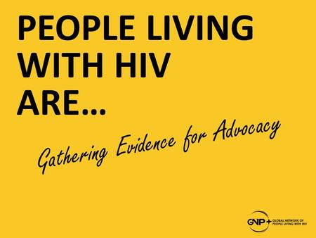 PEOPLE LIVING WITH HIV ARE… Gathering Evidence for Advocacy.