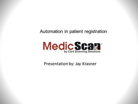 Presentation by: Jay Krasner Automation in patient registration.