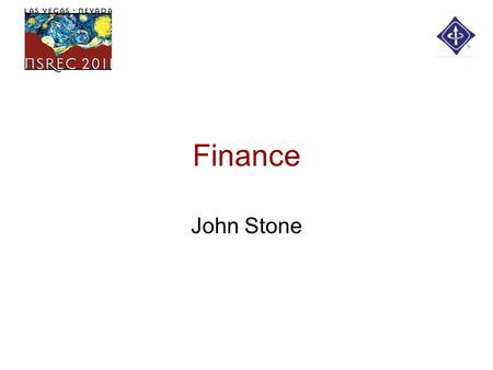 Finance John Stone. Overall Status CB account closed –All transactions cleared Loan repaid to IEEE - $ 45,000 Income sent to NPSS - $ 121,387 –Adjusted.
