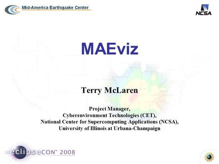 MAEviz Terry McLaren Project Manager, Cyberenvironment Technologies (CET), National Center for Supercomputing Applications (NCSA), University of Illinois.