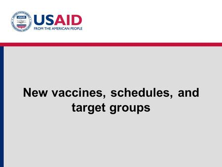 New vaccines, schedules, and target groups. Old schedule 1 dose of BCG 3 doses of DPT 3 doses of Oral Polio 1 dose of Measles.