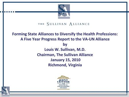 Forming State Alliances to Diversify the Health Professions: A Five Year Progress Report to the VA-UN Alliance by Louis W. Sullivan, M.D. Chairman, The.