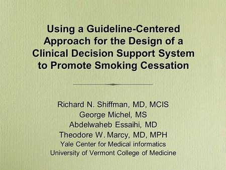 Richard N. Shiffman, MD, MCIS George Michel, MS Abdelwaheb Essaihi, MD Theodore W. Marcy, MD, MPH Yale Center for Medical informatics University of Vermont.