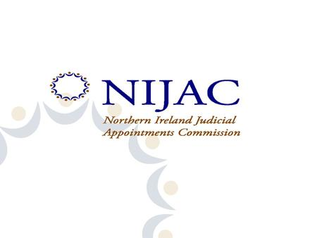 What is NIJAC Established in June 2005 under the Justice Northern Ireland Acts 2002 and 2004 as an independent public body –to bring about a new system.