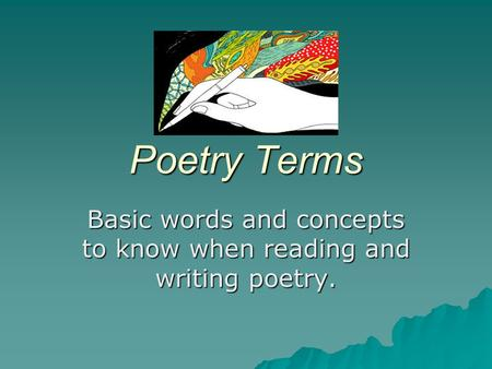 Poetry Terms Basic words and concepts to know when reading and writing poetry.