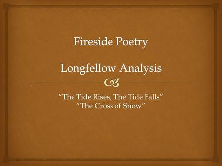 """The Tide Rises, The Tide Falls"" ""The Cross of Snow"""