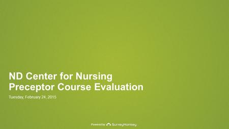 Powered by ND Center for Nursing Preceptor Course Evaluation Tuesday, February 24, 2015.