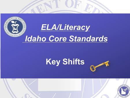 ELA/Literacy Idaho Core Standards Key Shifts. ARE Statements that summarize what makes the Idaho Core different. Scaffolds to help educators know where.