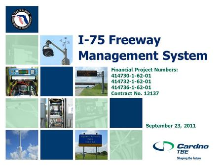 I-75 Freeway Management System Financial Project Numbers: 414730-1-62-01 414732-1-62-01 414736-1-62-01 Contract No. 12137 September 23, 2011.