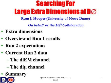 Ryan J. Hooper -- DPF, May 24-28, 2002 1 Searching For Large Extra Dimensions at D  Extra dimensionsExtra dimensions Overview of Run 1 resultsOverview.