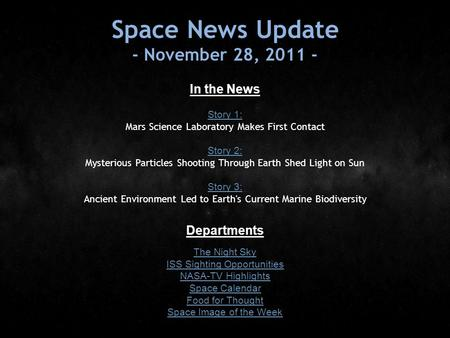Space News Update - November 28, 2011 - In the News Story 1: Story 1: Mars Science Laboratory Makes First Contact Story 2: Story 2: Mysterious Particles.