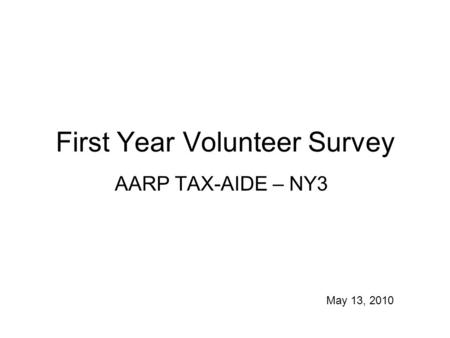 First Year Volunteer Survey AARP TAX-AIDE – NY3 May 13, 2010.