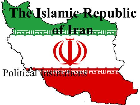 The Islamic Republic of Iran Political Institutions.