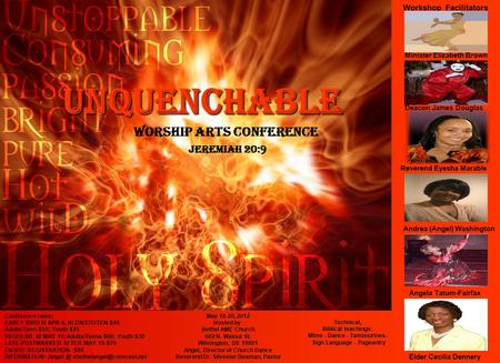 UNQUENCHABLE Worship Arts Conference JEREMIAH 20:9 Workshop Facilitators Technical, Biblical teachings: Mime - Dance - Tambourines- Sign Language - Pageantry.