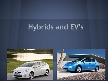 Hybrids and EV's. Hybrid cars are cars that run on both an electric engine and a gasoline engine. The two engines work together giving the car good gas.