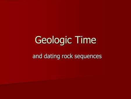 Geologic Time and dating rock sequences. Geologic Time Scale The Geologic Time Scale shows different eons, eras, periods and epochs The Geologic Time.