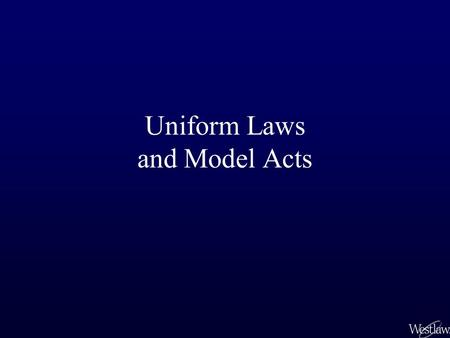Uniform Laws and Model Acts. Uniform Laws The National Conference of Commissioners on Uniform State Laws drafts Uniform Laws and Model Acts. The goal.