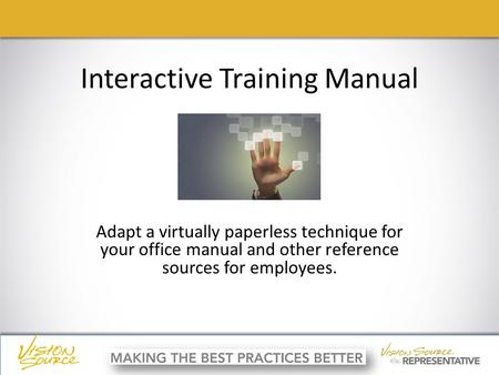 Ç ç Interactive Training Manual Adapt a virtually paperless technique for your office manual and other reference sources for employees.