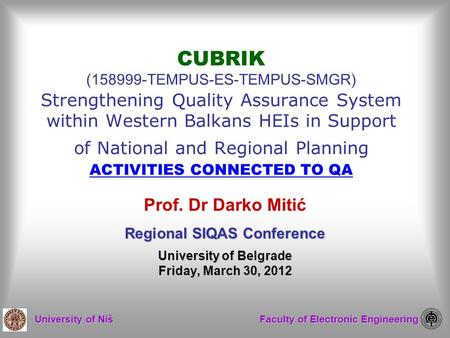 University of Niš Faculty of Electronic Engineering CUBRIK (158999-TEMPUS-ES-TEMPUS-SMGR) Strengthening Quality Assurance System within Western Balkans.