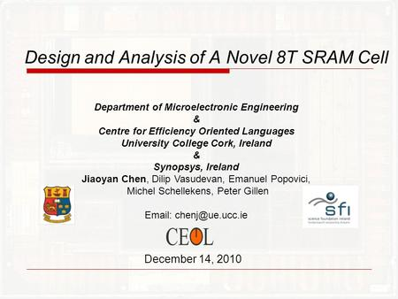 Design and Analysis of A Novel 8T SRAM Cell December 14, 2010 Department of Microelectronic Engineering & Centre for Efficiency Oriented Languages University.