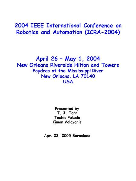2004 IEEE International Conference on Robotics and Automation (ICRA-2004) April 26 – May 1, 2004 New Orleans Riverside Hilton and Towers Poydras at the.