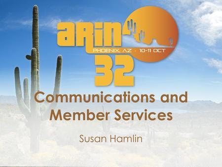 Communications and Member Services Susan Hamlin. Speed Dating We want to know you better Raise your hand and keep it up please if you: Are subscribed.