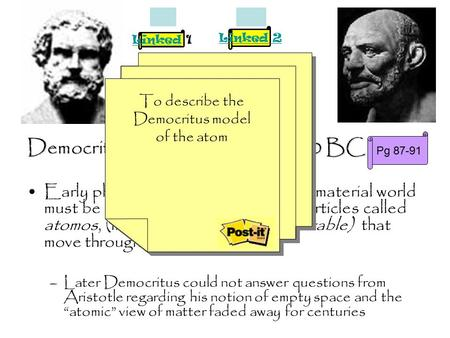 What is matter ? Democritus ((& Leucippus)) ~ 400 BC Early philosophers thought that the material world must be made up of tiny indivisible particles called.