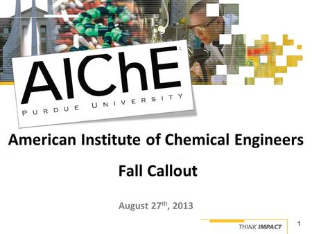 August 27 th, 2013 American Institute of Chemical Engineers Fall Callout 1.