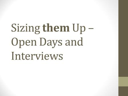 Sizing them Up – Open Days and Interviews. Why to universities invite you to Open Days?