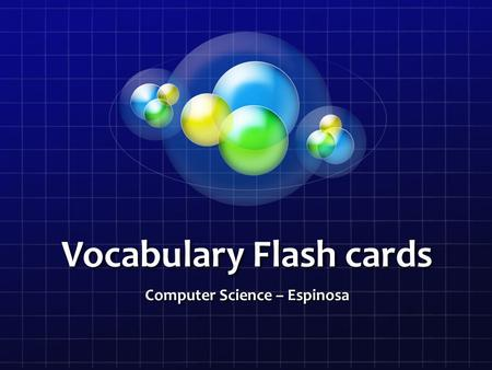 Vocabulary Flash cards Computer Science – Espinosa.