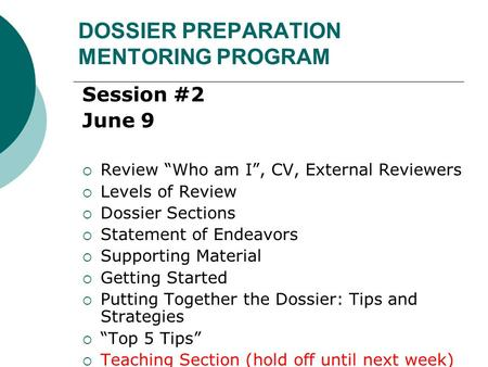 "DOSSIER PREPARATION MENTORING PROGRAM Session #2 June 9  Review ""Who am I"", CV, External Reviewers  Levels of Review  Dossier Sections  Statement of."