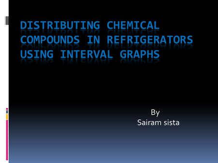 Distributing Chemical Compounds in Refrigerators using interval graphs