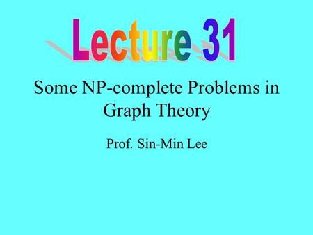 Some NP-complete Problems in Graph Theory Prof. Sin-Min Lee.
