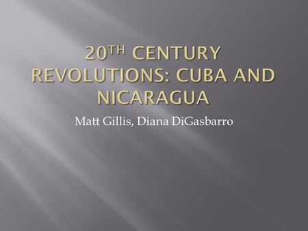 Matt Gillis, Diana DiGasbarro. Throughout the 20 th Century, Cuba experienced extreme turmoil and disorganization. Since they gained their freedom from.