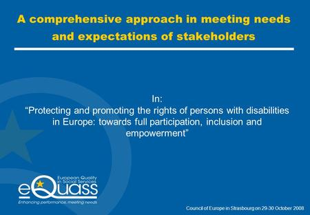 "A comprehensive approach in meeting needs and expectations of stakeholders In: ""Protecting and promoting the rights of persons with disabilities in Europe:"
