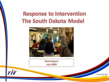 www.tie.net Data Report July 2009 www.tie.net Collect and analyze 2008-2009 RtI data Determine effectiveness of RtI in South Dakota in 2008- 2009 Guide.
