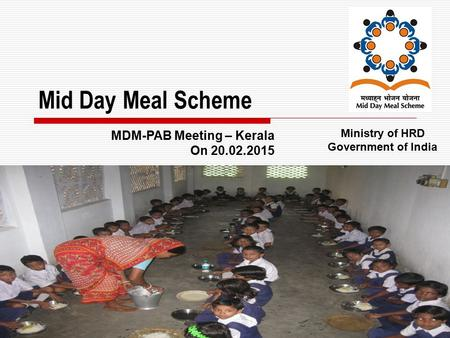 1 Mid Day Meal Scheme Ministry of HRD Government of India MDM-PAB Meeting – Kerala On 20.02.2015.