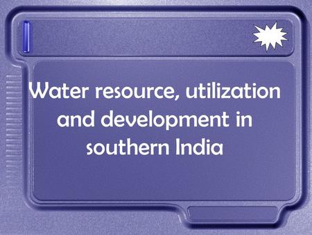 Water resource, utilization and development in southern India.