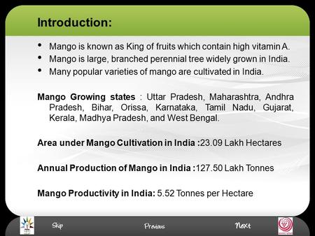 Introduction: Mango is known as King of fruits which contain high vitamin A. Mango is large, branched perennial tree widely grown in India. Many popular.