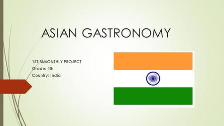 ASIAN GASTRONOMY 1ST BIMONTHLY PROJECT Grade: 4th Country: India.