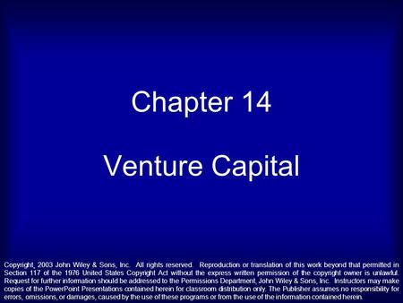 Chapter 14 Venture Capital Copyright¸ 2003 John Wiley & Sons, Inc. All rights reserved. Reproduction or translation of this work beyond that permitted.
