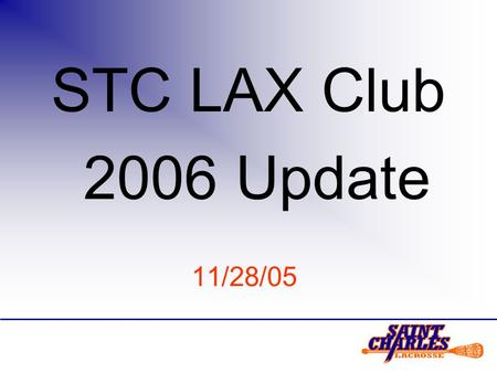 STC LAX Club 2006 Update 11/28/05. Off Season Lacrosse Activities Lacrosse America Indoor (lacrosseamerica.com) –Session I ends Dec 3 –Session II Dec.