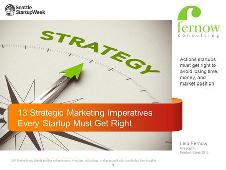 Actions startups must get right to avoid losing time, money, and market position 13 Strategic Marketing Imperatives Every Startup Must Get Right Lisa Fernow.