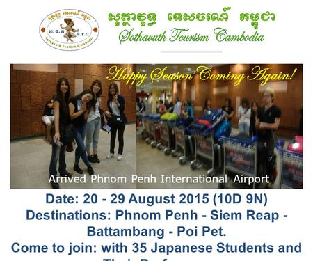 ______________ Happy Season Coming Again! Date: 20 - 29 August 2015 (10D 9N) Destinations: Phnom Penh - Siem Reap - Battambang - Poi Pet. Come to join: