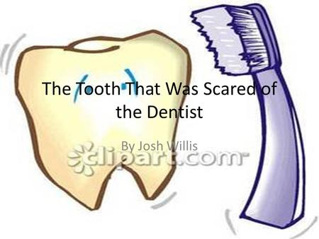 The Tooth That Was Scared of the Dentist By Josh Willis.